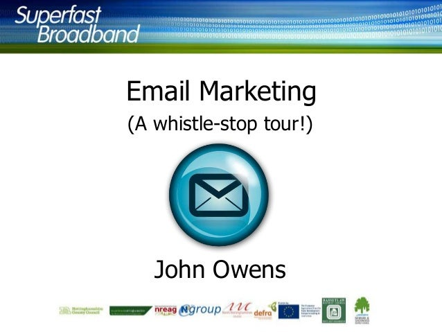 Email Marketing (A whistle-stop tour!)  John Owens