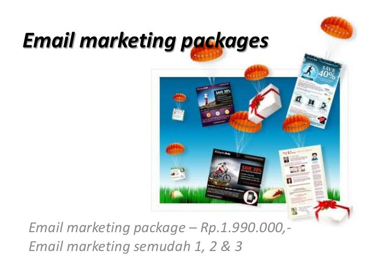 Email marketing packages<br />Email marketing package – Rp.1.990.000,-<br />Email marketing semudah 1, 2 & 3<br />