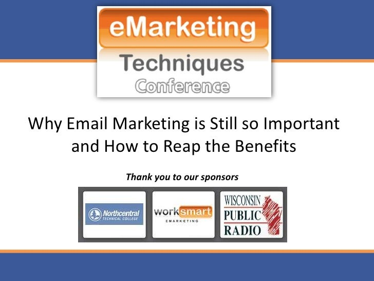 Why Email Marketing is Still so Important      and How to Reap the Benefits             Thank you to our sponsors