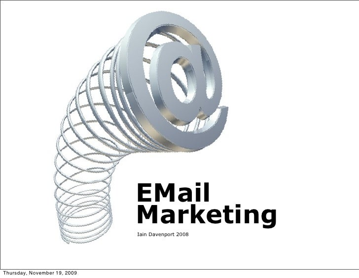 EMail                               Marketing                               Iain Davenport 2008     Thursday, November 19,...