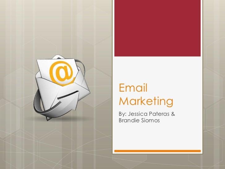 EmailMarketingBy: Jessica Pateras &Brandie Siomos