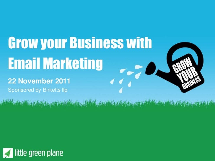 Grow your Business withEmail Marketing22 November 2011Sponsored by Birketts llp