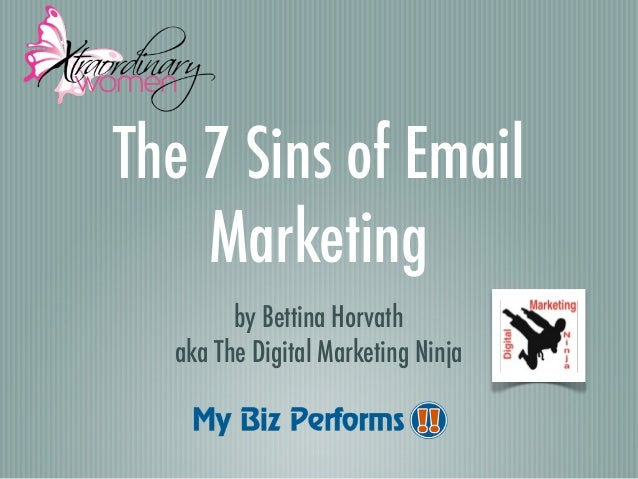 The 7 Sins of Email    Marketing        by Bettina Horvath  aka The Digital Marketing Ninja
