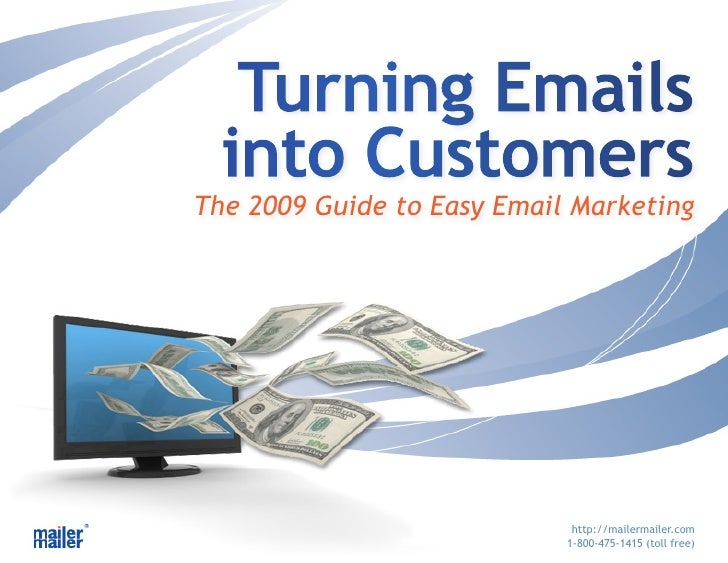 Turning Emails   into Customers The 2009 Guide to Easy Email Marketing                                  http://mailermaile...
