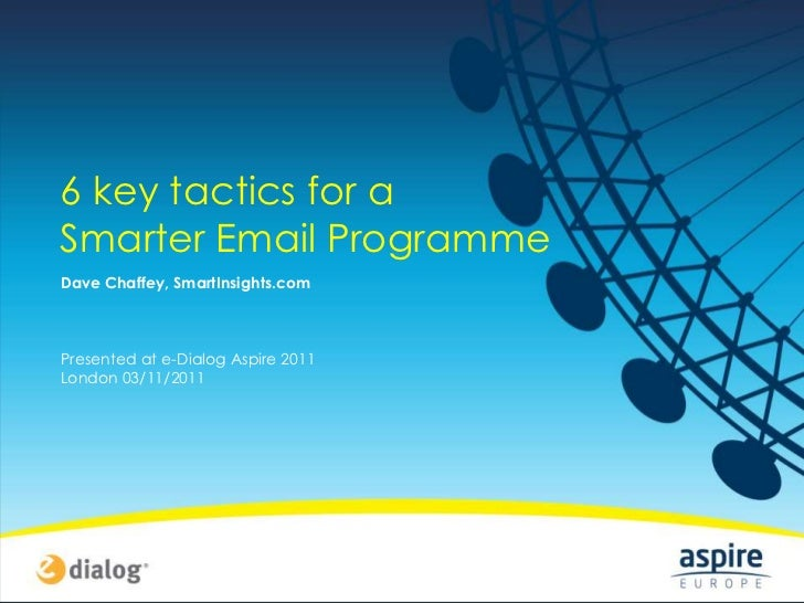 6 key tactics for aSmarter Email ProgrammeDave Chaffey, SmartInsights.comPresented at e-Dialog Aspire 2011London 03/11/2011