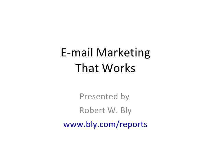 E-mail Marketing That Works Presented by  Robert W. Bly www.bly.com/reports