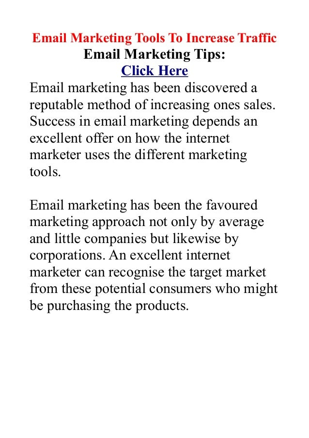 Email Marketing Tools To Increase TrafficEmail Marketing Tips:Click HereEmail marketing has been discovered areputable met...