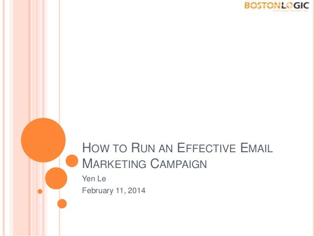 HOW TO RUN AN EFFECTIVE EMAIL MARKETING CAMPAIGN Yen Le February 11, 2014