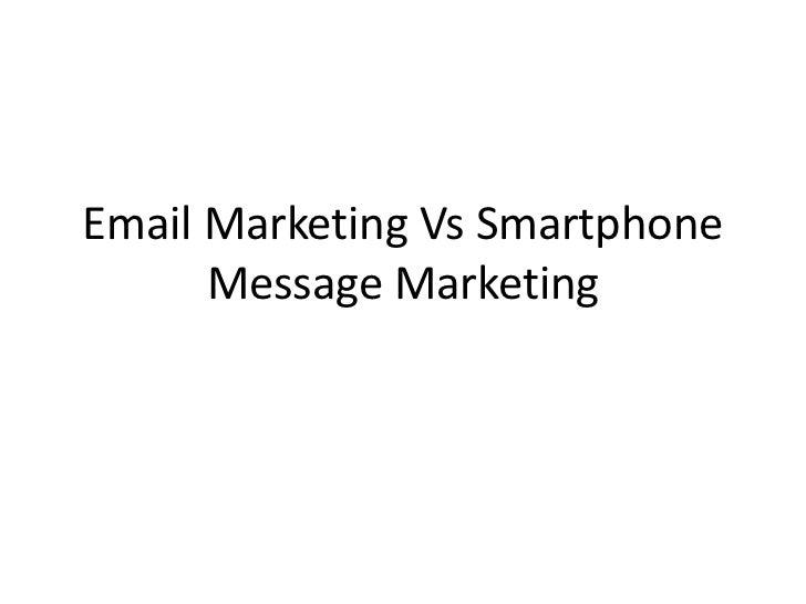 Email Marketing Vs Smartphone Message Marketing<br />