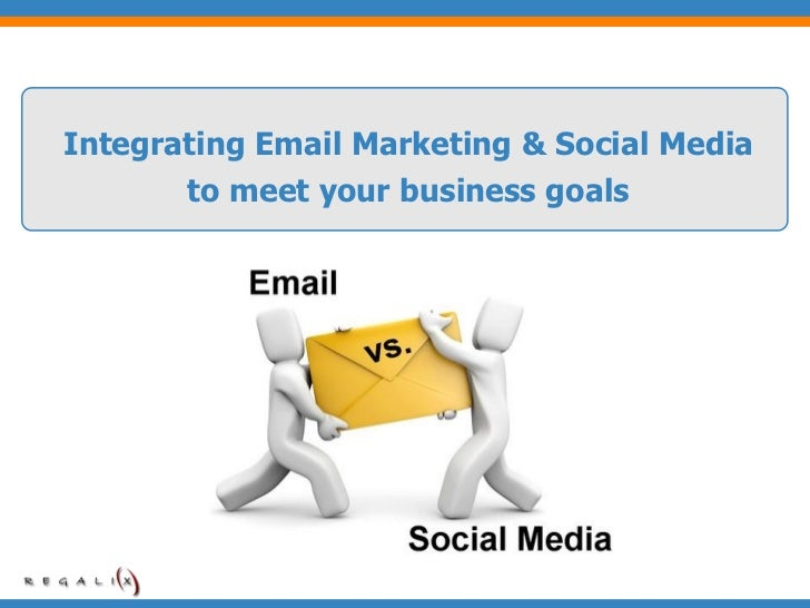 Integrating Email Marketing & Social Media       to meet your business goals