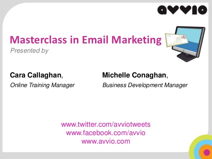 Masterclass in Email MarketingPresented byCara Callaghan,               Michelle Conaghan,Online Training Manager       Bu...