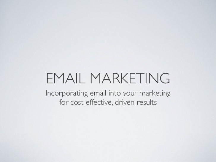 EMAIL MARKETINGIncorporating email into your marketing    for cost-effective, driven results