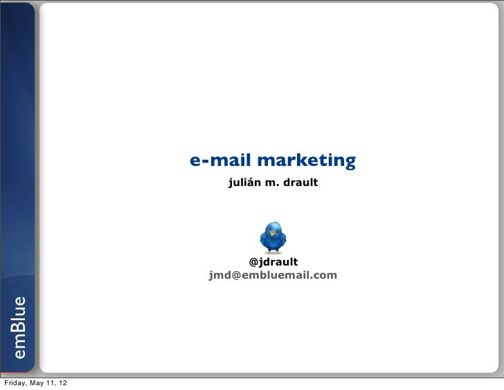 e-mail marketing                        julián m. drault                           @jdrault                      jmd@emblu...