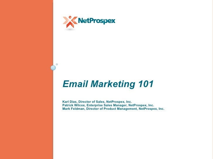 Email Marketing 101 Karl Dias, Director of Sales, NetProspex, Inc. Patrick Wilcox, Enterprise Sales Manager, NetProspex, I...