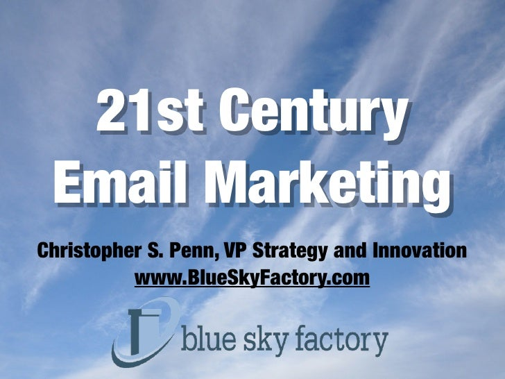 21st Century  Email Marketing Christopher S. Penn, VP Strategy and Innovation           www.BlueSkyFactory.com