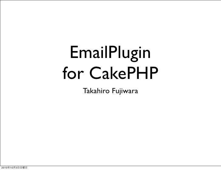 EmailPlugin                 for CakePHP                   Takahiro Fujiwara     2010   10   3