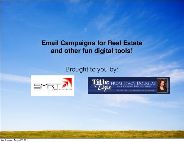 Email Campaigns for Real Estate and other fun digital tools! Brought to you by: Wednesday, August 7, 13