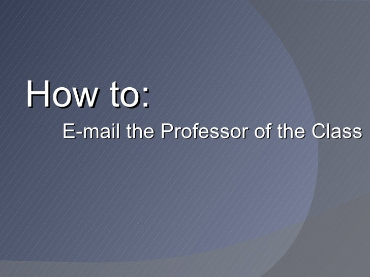 How to: E-mail the Professor of the Class