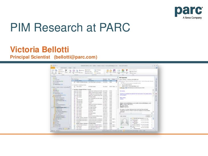 PIM Research at PARC<br />Victoria Bellotti<br />Principal Scientist   (bellotti@parc.com)<br />