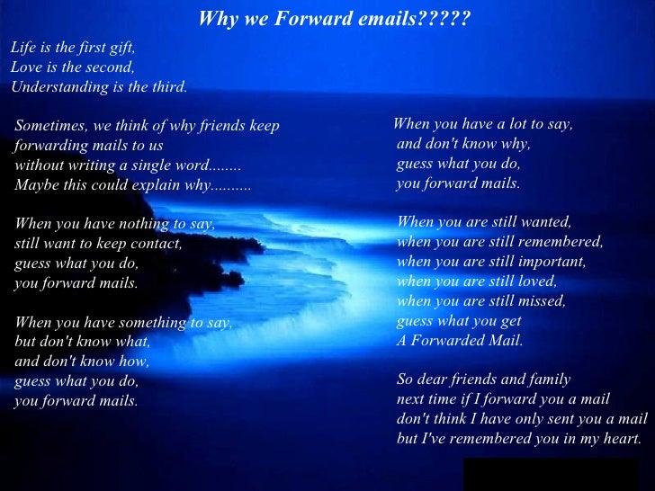 Why we Forward emails?????Life is the first gift,Love is the second,Understanding is the third.Sometimes, we think of why ...