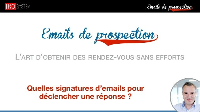 Emails de prospection9 Emails de prospection9 L'ART D'OBTENIR DES RENDEZ-VOUS SANS EFFORTS Quelles signatures d'emails pou...