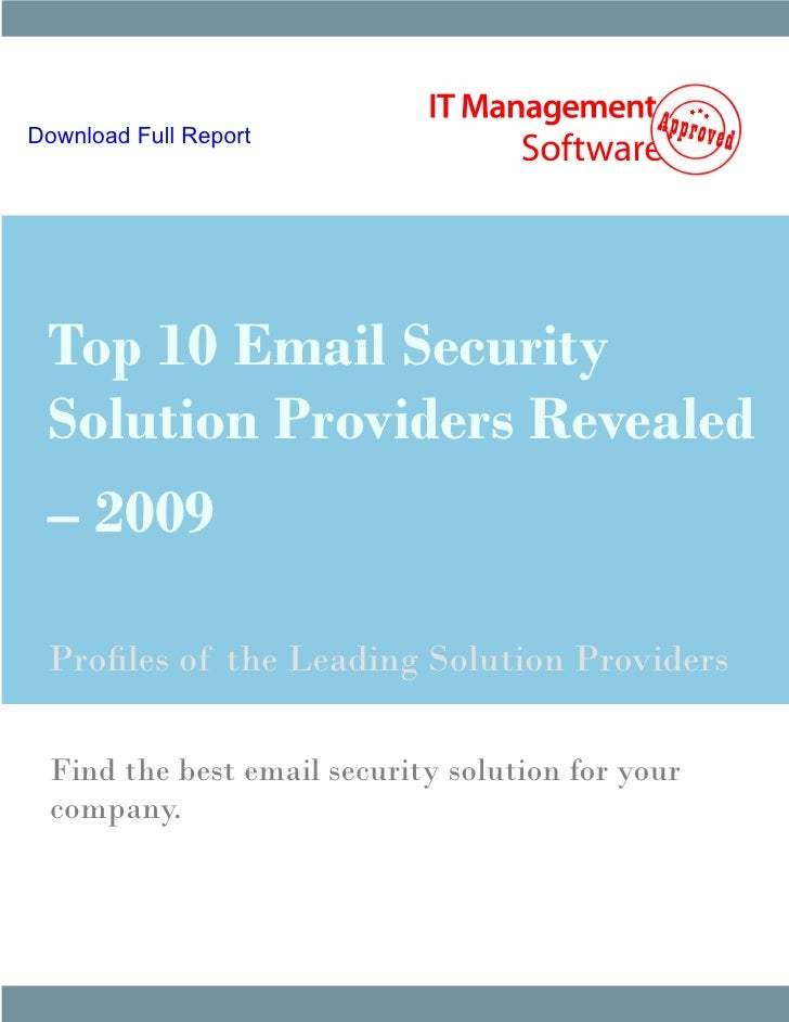 Download Full Report      Top 10 Email Security  Solution Providers Revealed  – 2009   Profiles of the Leading Solution Pr...