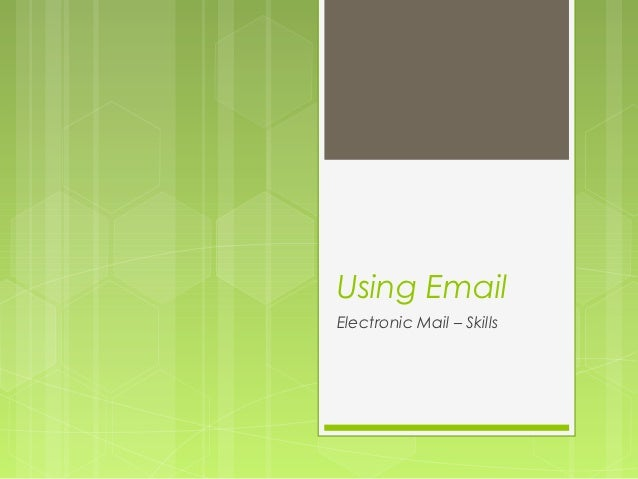 Using EmailElectronic Mail – Skills