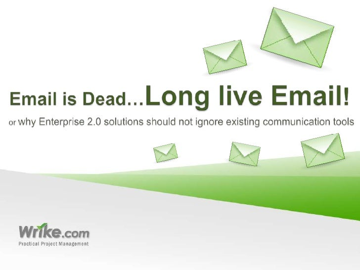 Email is Dead…Long live Email!<br />or whyEnterprise 2.0 solutions should not ignore existing communication tools<br />