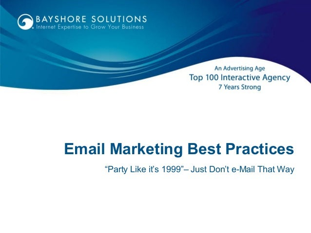 "Email Marketing Best Practices""Party Like it's 1999""– Just Don't e-Mail That Way"