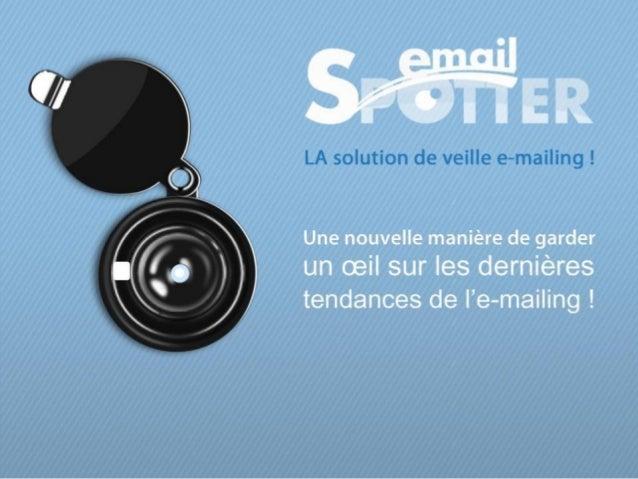 EmailSpotter, une solution simple • Pour SUIVRE les newslettersde vos concurrentset celles du marché (Saint Valentin, Noël...