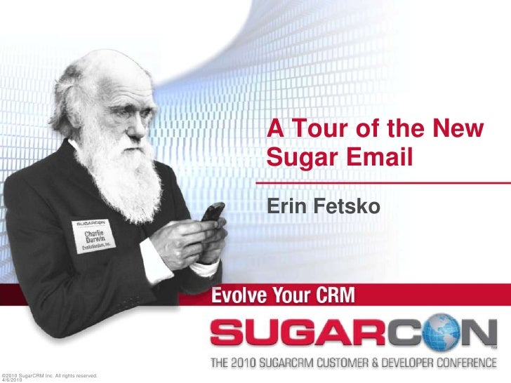 A Tour of the New Sugar Email   <br />Erin Fetsko<br />©2010 SugarCRM Inc. All rights reserved.<br />4/6/2010<br />