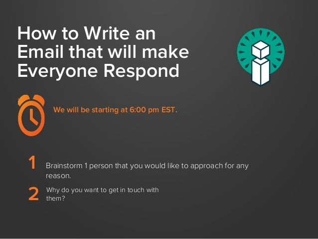 How to Write an Email that will make Everyone Respond We will be starting at 6:00 pm EST.  1 2  Brainstorm 1 person that y...