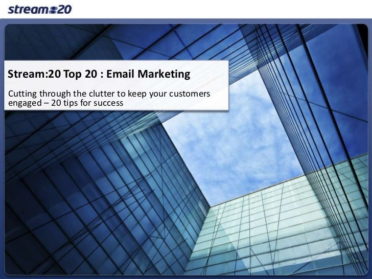 Stream:20 Top 20 : Email Marketing<br />Cutting through the clutter to keep your customers engaged – 20 tips for success<b...