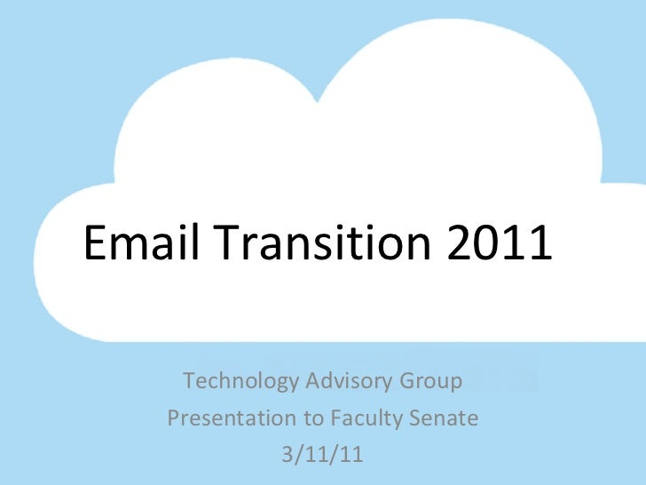 Email Transition 2011 Technology Advisory Group Presentation to Faculty Senate 3/11/11