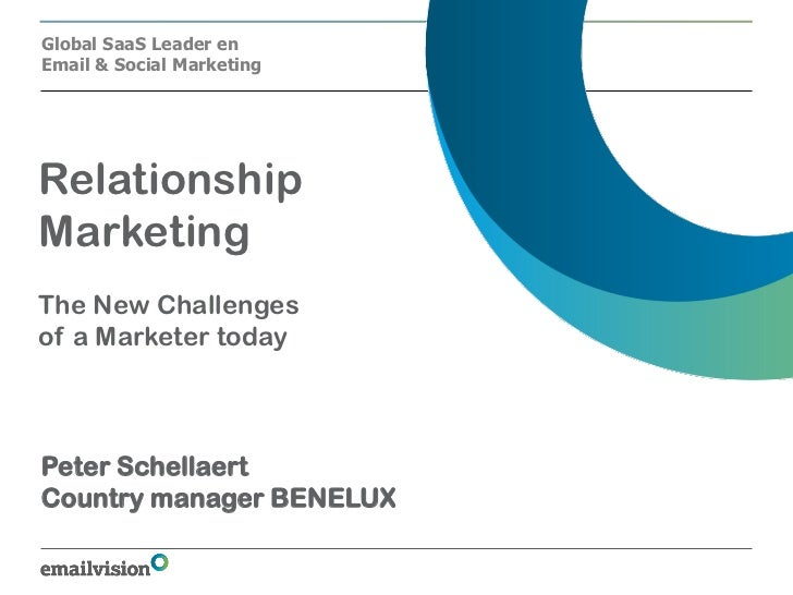 Global SaaS Leader enEmail & Social MarketingRelationshipMarketingThe New Challengesof a Marketer todayPeter SchellaertCou...