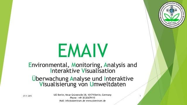 EMAIV Environmental, Monitoring, Analysis and Interaktive Visualisation Überwachung Analyse und Interaktive Visualisierung...