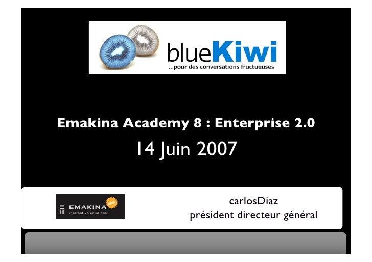 Emakina Academy 8 : Enterprise 2.0            14 Juin 2007                           carlosDiaz                  président...