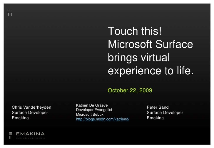Touch this! Microsoft Surface brings virtual experience to life.<br />October 22, 2009<br />Katrien De Graeve<br />Develop...