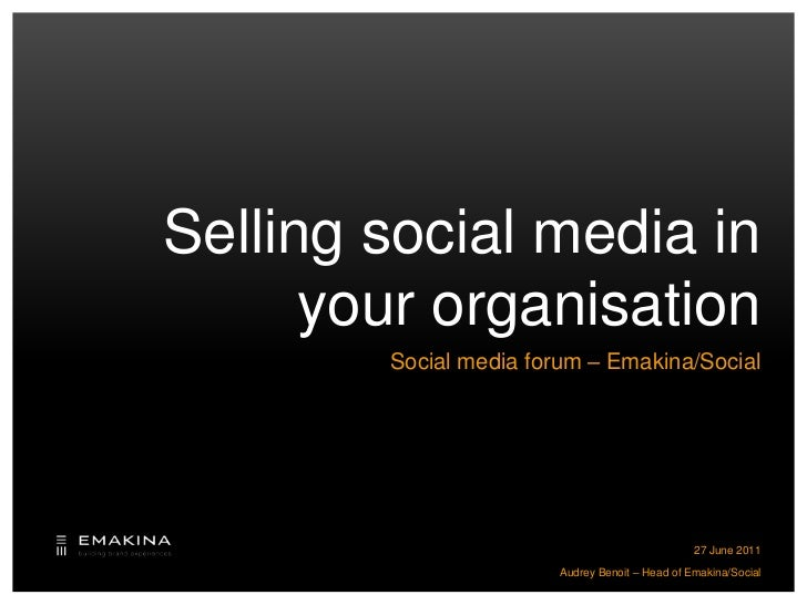 Selling social media in your organisation<br />Social media forum – Emakina/Social<br />Audrey Benoit – Head of Emakina/So...