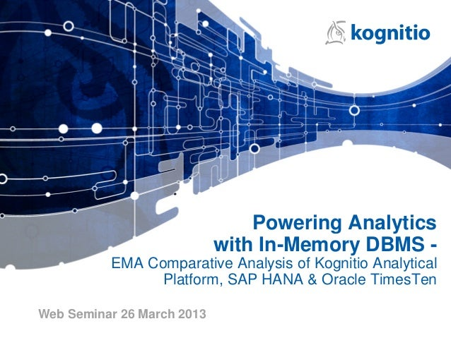 Powering Analytics                            with In-Memory DBMS -          EMA Comparative Analysis of Kognitio Analytic...