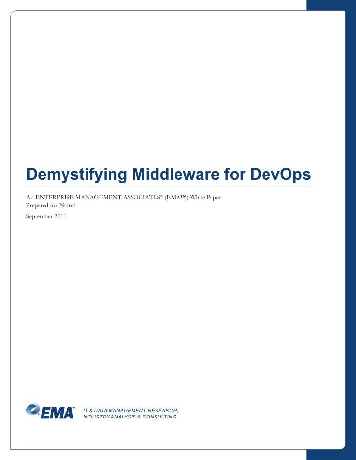Demystifying Middleware for DevOpsAn ENTERPRISE MANAGEMENT ASSOCIATES® (EMA™) White PaperPrepared for NastelSeptember 2011...