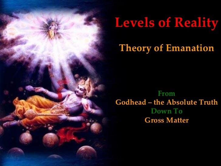 Levels of Reality Theory of Emanation From Godhead – the Absolute Truth Down To Gross Matter