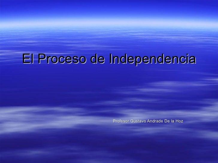 El Proceso de Independencia Profesor Gustavo Andrade De la Hoz