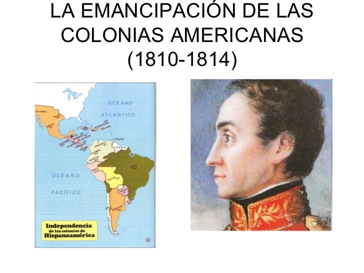 LA EMANCIPACIÓN DE LAS COLONIAS AMERICANAS      (1810-1814)