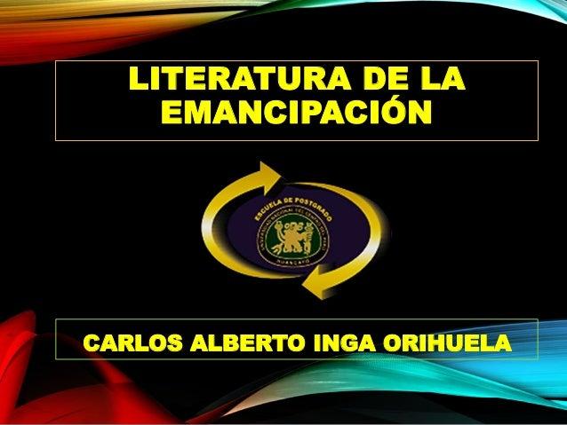 LITERATURA DE LA EMANCIPACIÓN CARLOS ALBERTO INGA ORIHUELA