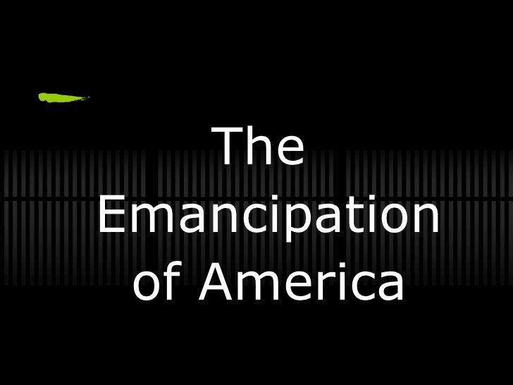 The Emancipation  of America