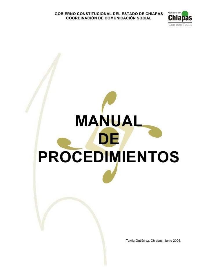 GOBIERNO CONSTITUCIONAL DEL ESTADO DE CHIAPAS       COORDINACIÓN DE COMUNICACIÓN SOCIAL        MANUAL      DE PROCEDIMIENT...