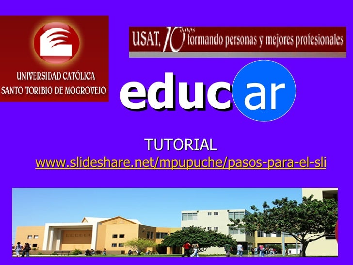 educ <ul><li>TUTORIAL </li></ul><ul><li>www.slideshare.net/mpupuche/pasos-para-el-slideshare-presentation   </li></ul>ar