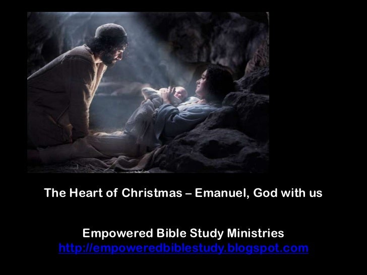 The Heart of Christmas – Emanuel, God with us      Empowered Bible Study Ministries  http://empoweredbiblestudy.blogspot.com