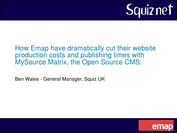 How Emap dramatically cut their website production costs and publishing times with MySource Matrix, the Open Source CMS.